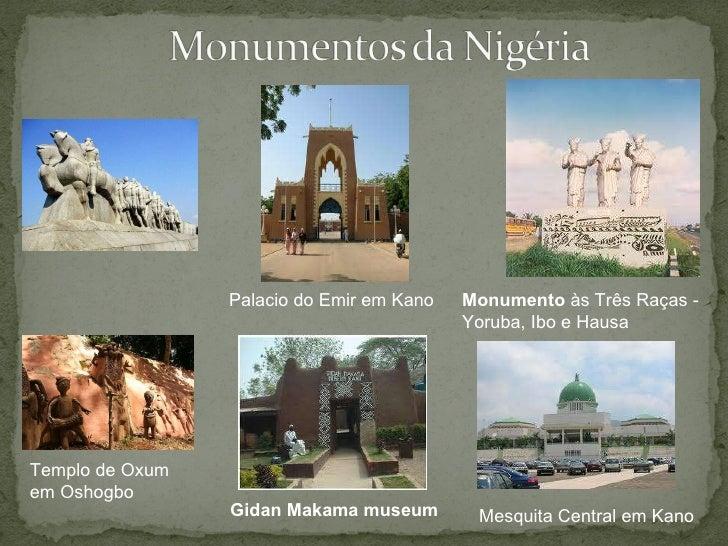 Templo de Oxum em Oshogbo Monumento  às Três Raças - Yoruba, Ibo e Hausa Palacio do Emir em Kano Gidan Makama museum Mesqu...