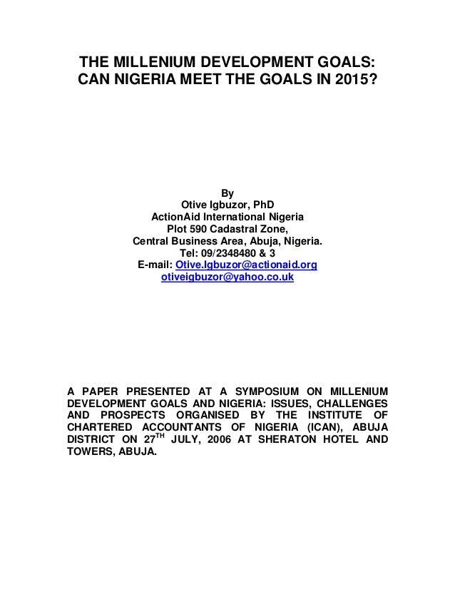 THE MILLENIUM DEVELOPMENT GOALS: CAN NIGERIA MEET THE GOALS IN 2015?  By Otive Igbuzor, PhD ActionAid International Nigeri...