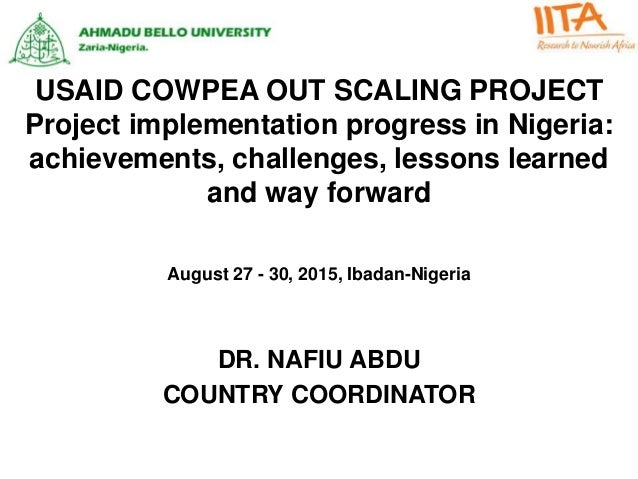 USAID COWPEA OUT SCALING PROJECT Project implementation progress in Nigeria: achievements, challenges, lessons learned and...