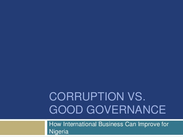 CORRUPTION VS. GOOD GOVERNANCE How International Business Can Improve for Nigeria