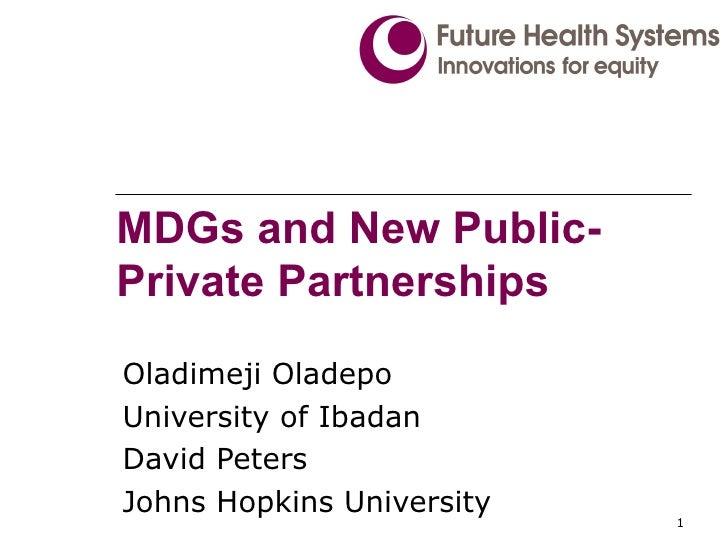 MDGs and New Public-Private Partnerships Oladimeji Oladepo University of Ibadan David Peters Johns Hopkins University