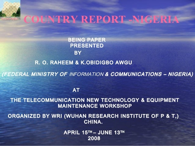 COUNTRY REPORT -NIGERIA BEING PAPER PRESENTED BY R. O. RAHEEM & K.OBIDIGBO AWGU AT (FEDERAL MINISTRY OF INFORMATION & COMM...