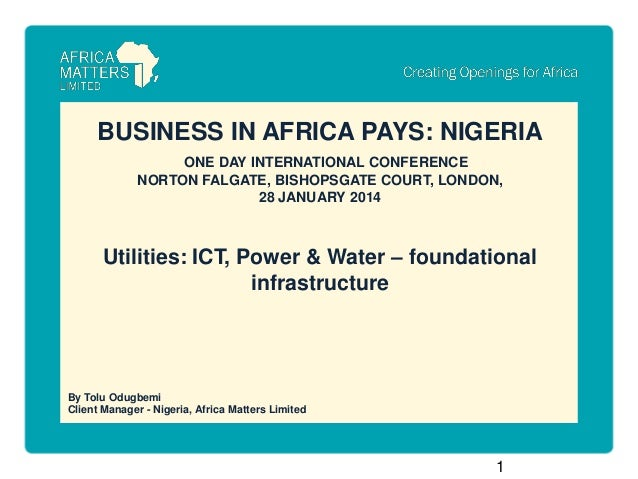 BUSINESS IN AFRICA PAYS: NIGERIA ONE DAY INTERNATIONAL CONFERENCE NORTON FALGATE, BISHOPSGATE COURT, LONDON, 28 JANUARY 20...