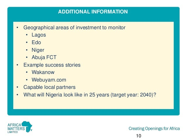 ADDITIONAL INFORMATION • Geographical areas of investment to monitor • Lagos • Edo • Niger • Abuja FCT • Example success s...