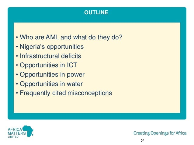 OUTLINE  • Who are AML and what do they do? • Nigeria's opportunities • Infrastructural deficits • Opportunities in ICT • ...