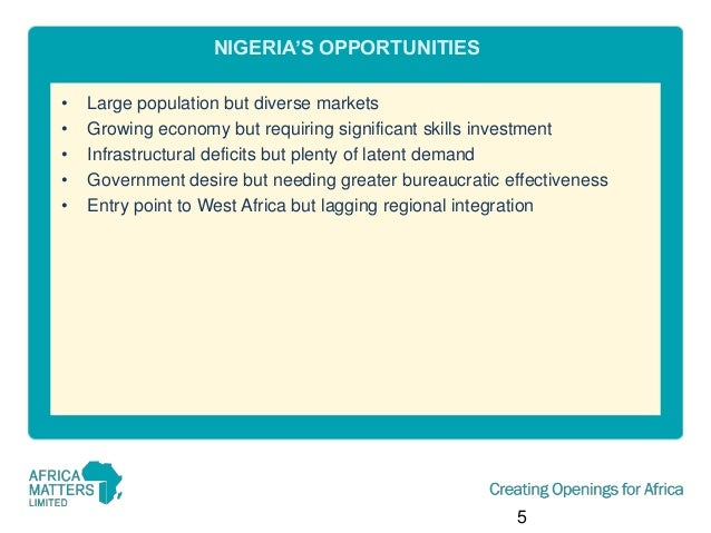 NIGERIA'S OPPORTUNITIES • • • • •  Large population but diverse markets Growing economy but requiring significant skills i...
