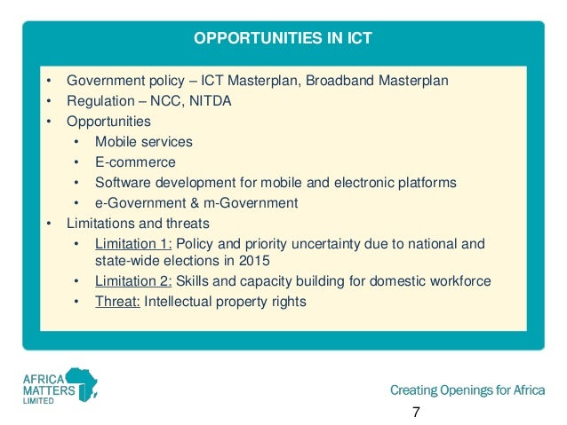OPPORTUNITIES IN ICT • • •  •  Government policy – ICT Masterplan, Broadband Masterplan Regulation – NCC, NITDA Opportunit...