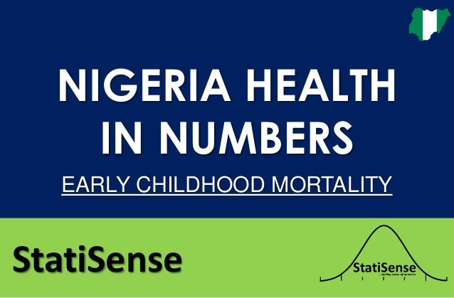 StatiSense NIGERIA HEALTH IN NUMBERS EARLY CHILDHOOD MORTALITY