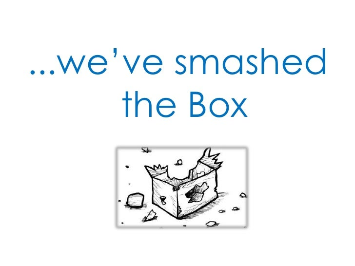 ...we've smashed the Box<br />