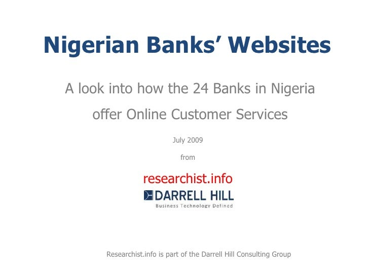 Nigerian Banks' Websites<br />A look into how the 24 Banks in Nigeria offer Online Customer Services<br />July 2009<br />f...