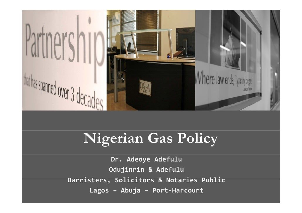 Nigerian Gas Policy             Dr.Adeoye Adefulu            Odujinrin&Adefulu Barristers,Solicitors&NotariesPublic...