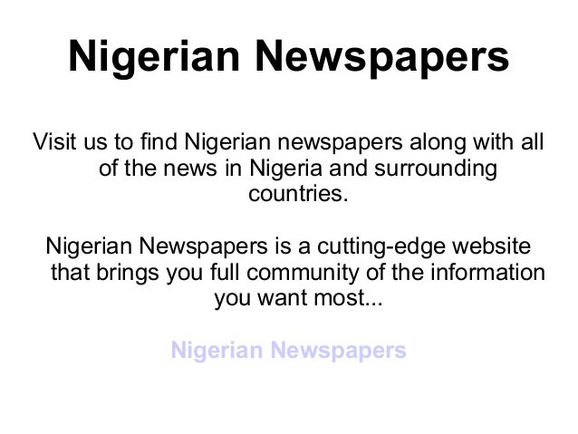 Nigerian NewspapersVisit us to find Nigerian newspapers along with all       of the news in Nigeria and surrounding       ...