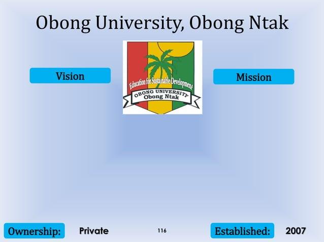 Vision Mission Ownership: Established:116 Obong University, Obong Ntak Private 2007