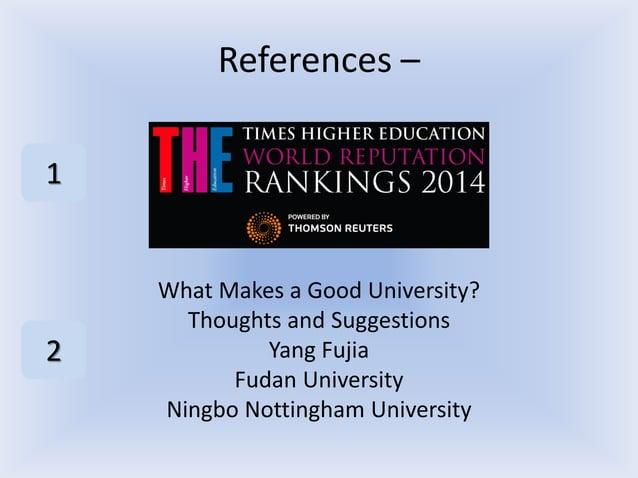 References – What Makes a Good University? Thoughts and Suggestions Yang Fujia Fudan University Ningbo Nottingham Universi...