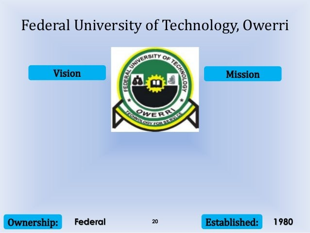 Vision Mission Ownership: Established:20 Federal University of Technology, Owerri Federal 1980