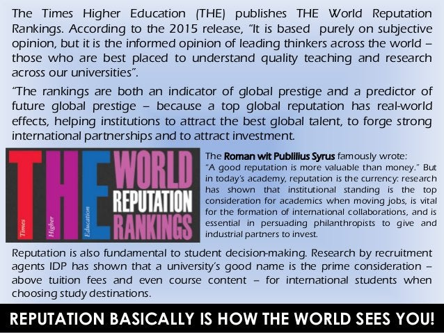 """The Times Higher Education (THE) publishes THE World Reputation Rankings. According to the 2015 release, """"It is based pure..."""