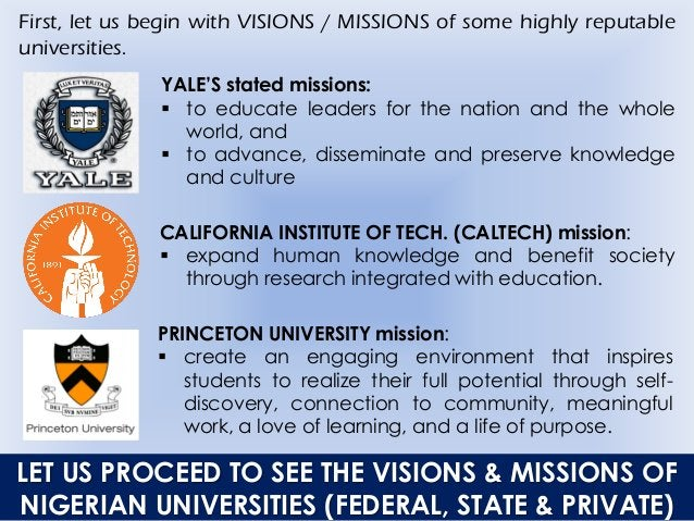 First, let us begin with VISIONS / MISSIONS of some highly reputable universities. YALE'S stated missions:  to educate le...