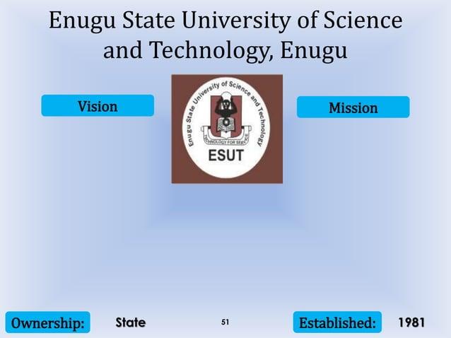 Vision Mission Ownership: Established:51 Enugu State University of Science and Technology, Enugu State 1981