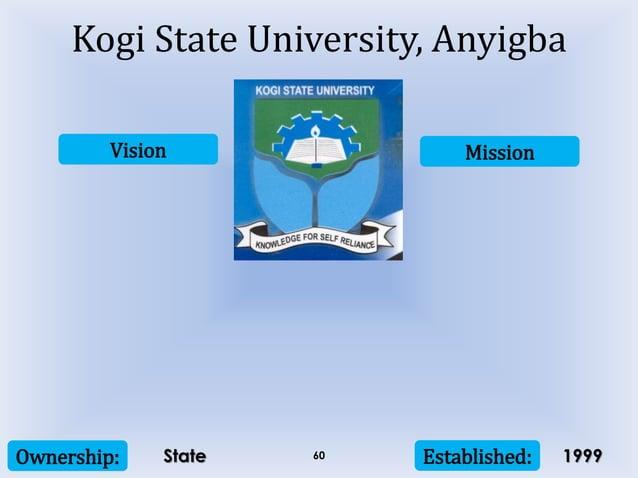 Vision Mission Ownership: Established:60 Kogi State University, Anyigba State 1999