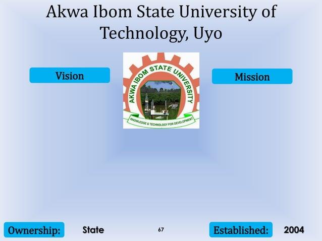 Vision Mission Ownership: Established:67 Akwa Ibom State University of Technology, Uyo State 2004