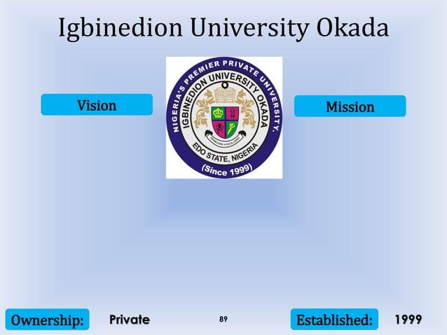 Vision Mission Ownership: Established:89 Igbinedion University Okada Private 1999