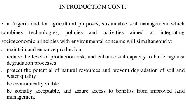INTRODUCTION CONT. • In Nigeria and for agricultural purposes, sustainable soil management which combines technologies, po...