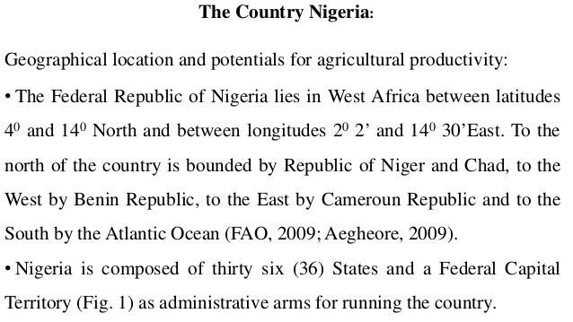 The Country Nigeria: Geographical location and potentials for agricultural productivity: • The Federal Republic of Nigeria...