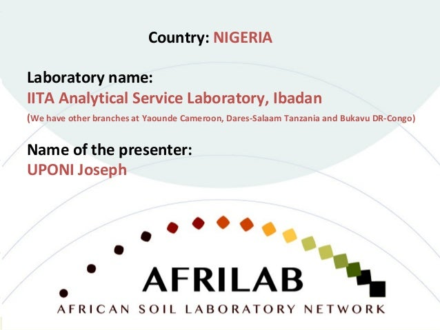 Laboratory name: IITA Analytical Service Laboratory, Ibadan (We have other branches at Yaounde Cameroon, Dares-Salaam Tanz...