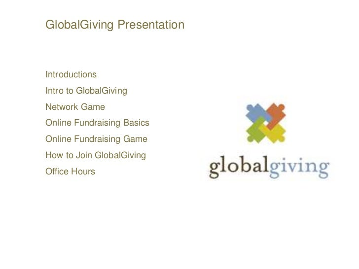 GlobalGiving Presentation <br />Introductions<br />Intro to GlobalGiving<br />Network Game<br />Online Fundraising Basics<...