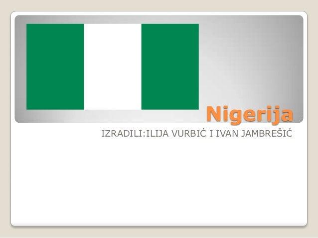Nigerija IZRADILI:ILIJA VURBIĆ I IVAN JAMBREŠIĆ