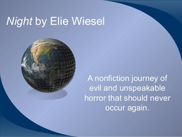 Night by Elie Wiesel  A nonfiction journey of evil and unspeakable horror that should never occur again.