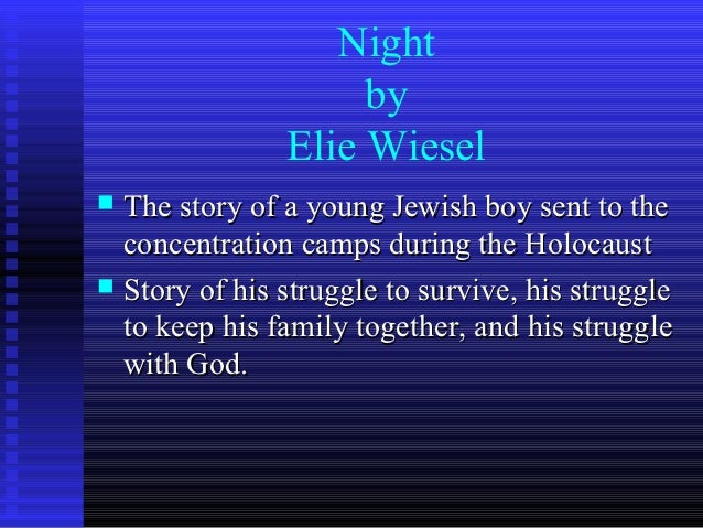 Night                    by               Elie Wiesel The story of a young Jewish boy sent to the  concentration camps du...