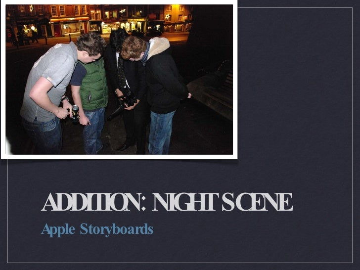 ADDITION: NIGHT SCENE <ul><li>Apple Storyboards </li></ul>