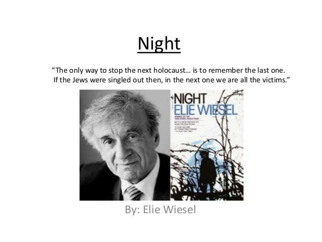 thesis statement in night by elie wiesel For those of you who are checking my blog, here are some of the thesis statements that i created from our reading of nightif you take one of these, you must use evidence from the book to prove the thesis.