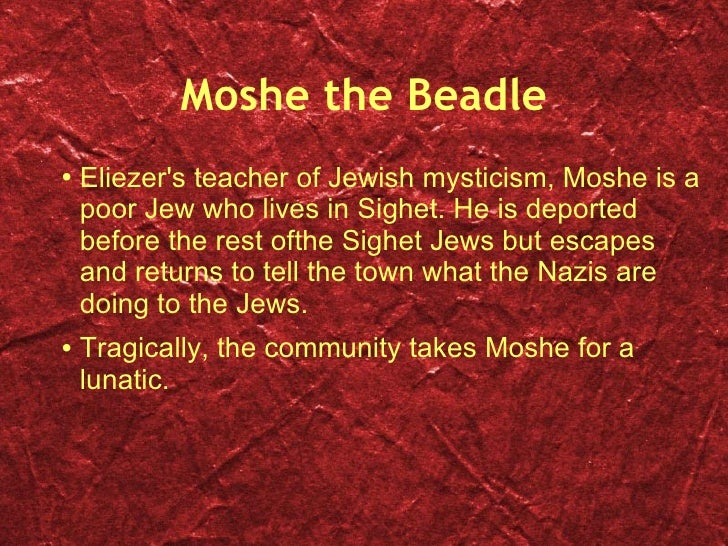 moshe the beadle character analysis Character analysis: eliezer  moshe the beadle eliezer is a dynamic character, meaning he is constantly changing when he directly experiences the holocaust at 14 years old, it drastically .