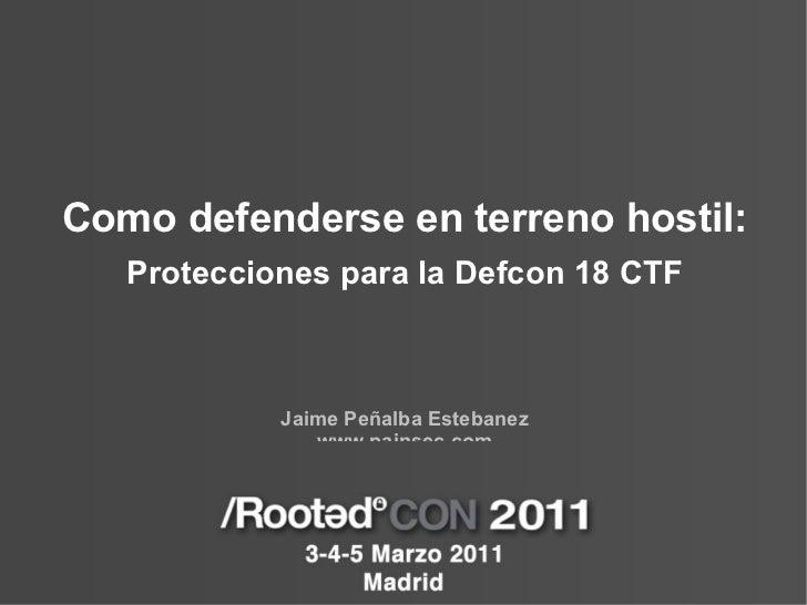 <ul>Como defenderse en terreno hostil: Protecciones para la Defcon 18 CTF Jaime Peñalba Estebanez www.painsec.com @Nighter...