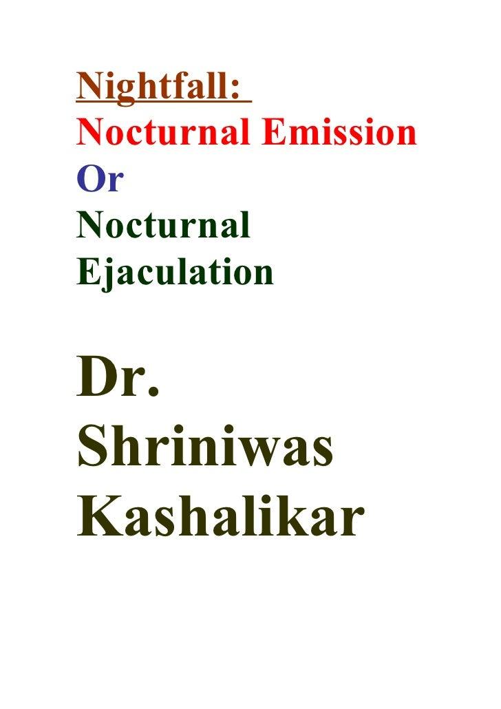 Nightfall: Nocturnal Emission Or Nocturnal Ejaculation  Dr. Shriniwas Kashalikar
