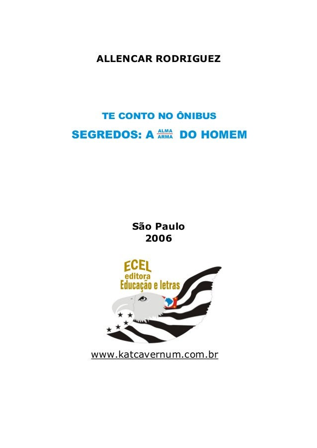 ALLENCAR RODRIGUEZSão Paulo2006www.katcavernum.com.brTE CONTO NO ÔNIBUSSEGREDOS: A DO HOMEMALMA