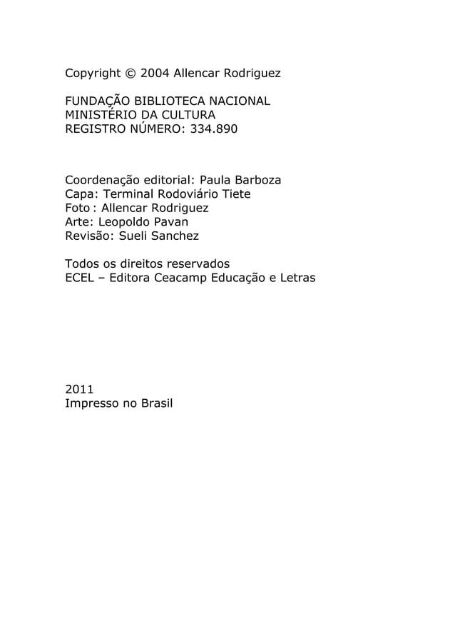Copyright © 2004 Allencar RodriguezFUNDAÇÃO BIBLIOTECA NACIONALMINISTÉRIO DA CULTURAREGISTRO NÚMERO: 334.890Coordenação ed...