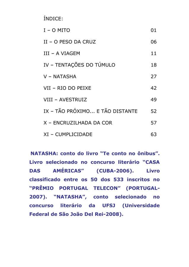ÍNDICE:I – O MITO 01II – O PESO DA CRUZ 06III – A VIAGEM 11IV – TENTAÇÕES DO TÚMULO 18V – NATASHA 27VII – RIO DO PEIXE 42V...