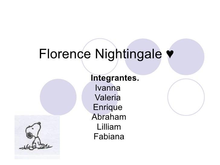 Florence Nightingale ♥  Integrantes. Ivanna  Valeria  Enrique  Abraham Lilliam Fabiana