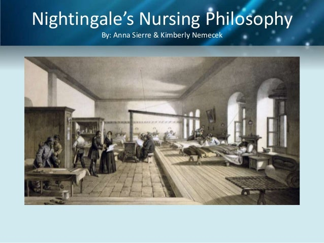Nightingale's Nursing Philosophy By: Anna Sierre & Kimberly Nemecek