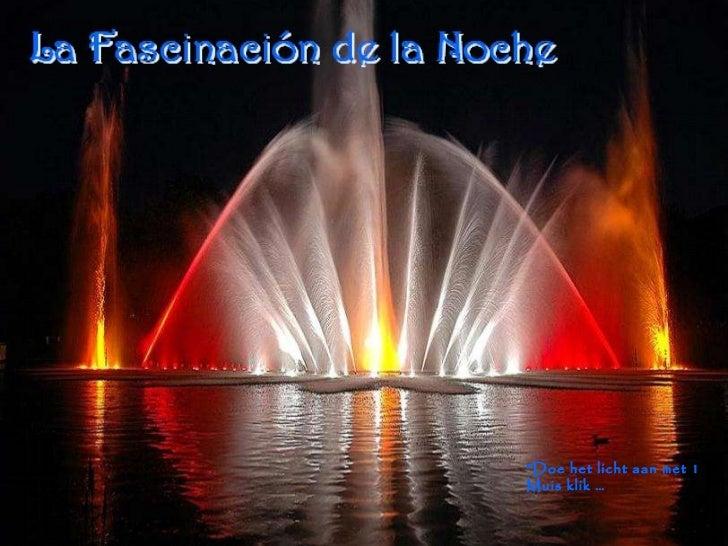 """La Fascinación de la Noche """" Doe het licht aan met 1 Muis klik …"""