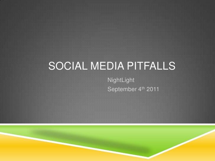 Social Media Pitfalls<br />NightLight<br />September 4th 2011<br />