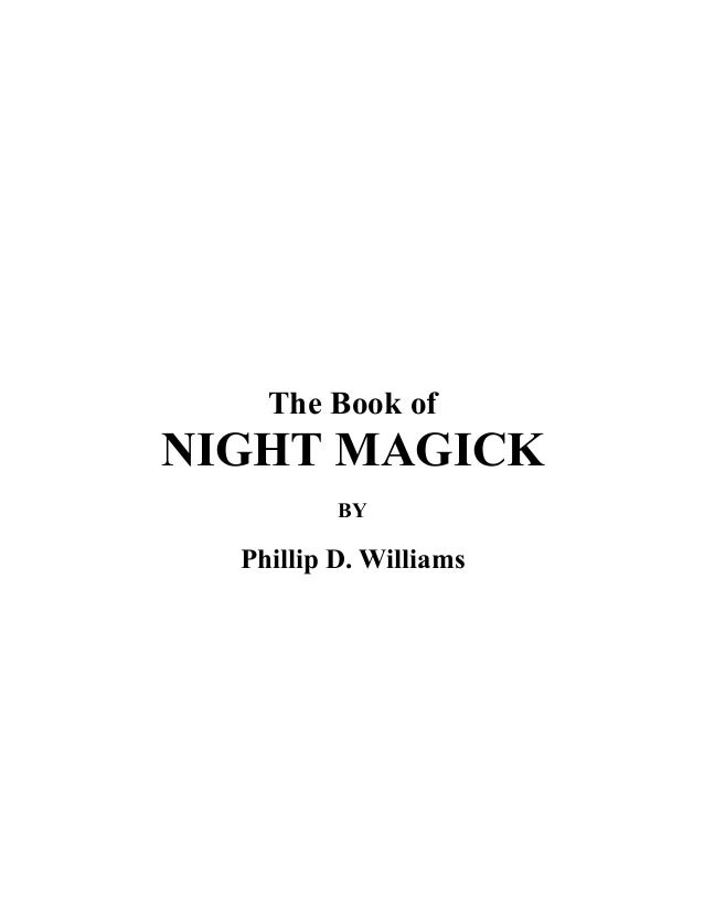 The Book ofNIGHT MAGICK          BY  Phillip D. Williams