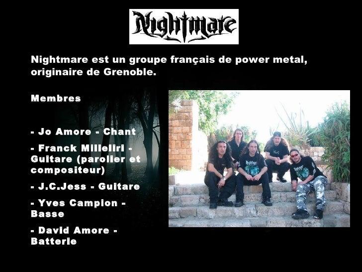 Nightmare est un groupe français de power metal, originaire de Grenoble. Membres - Jo Amore - Chant - Franck Milleliri - G...