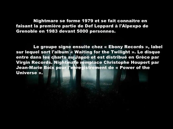 Nightmare se forme 1979 et se fait connaître en faisant la première partie de Def Leppard à l'Alpexpo de Grenoble en 1983 ...