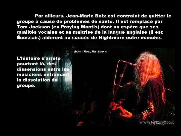 Par ailleurs, Jean-Marie Boix est contraint de quitter le groupe à cause de problèmes de santé. Il est remplacé par Tom Ja...