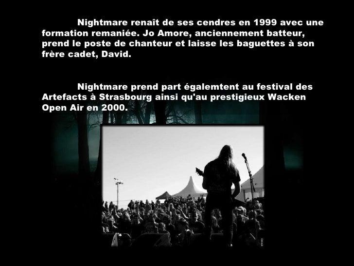 Nightmare renaît de ses cendres en 1999 avec une formation remaniée. Jo Amore, anciennement batteur, prend le poste de cha...