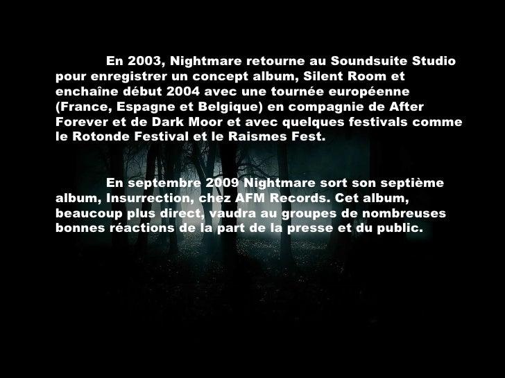 En 2003, Nightmare retourne au Soundsuite Studio pour enregistrer un concept album, Silent Room et enchaîne début 2004 ave...